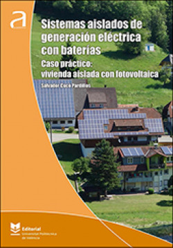 Sistemas aislados de generación eléctrica con baterías. Caso práctico: vivienda aislada con fotovoltaica