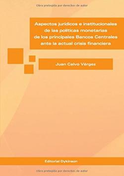ASPECTOS JURÍDICOS E INSTITUCIONALES DE LAS POLÍTICAS MONETARIAS DE LOS PRINCIPALES BANCOS CENTRALES ANTE LA ACTUAL CRISIS FINANCIERA