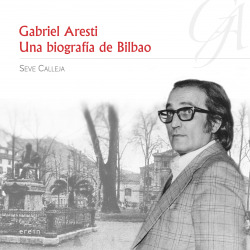 GABRIEL ARESTI: UNA BIOGRAFA DE BILBAO