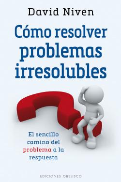 COMO RESOLVER PROBLEMAS IRRESOLUBLES