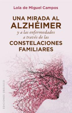UNA MIRADA AL ALZHEIMER Y A LAS ENFERMEDADES A TRAVES DE LAS CONStelaciones familiares