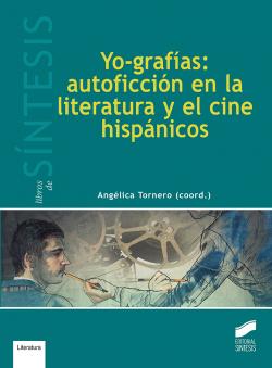 YO-GRAFIAS: AUTOFICCION EN LITERATURA Y EL CINE HISPANICOS