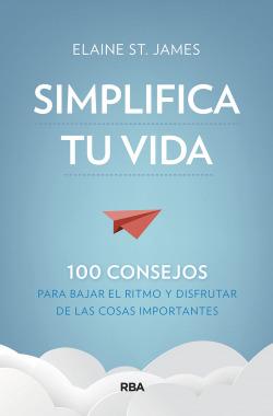 Simplifica tu vida. 100 consejos para bajar el ritmo y disfrutar