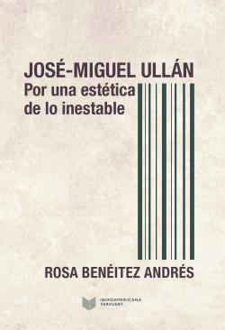 JOSÈ-MIGUEL ULLÁN POR UNA ESTÈTICA DE LO INESTABLE