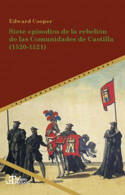 SIETE EPISODIOS DE LA REBELIÓN DE LAS COMUNIDADES DE CASTILLA 1520-1521