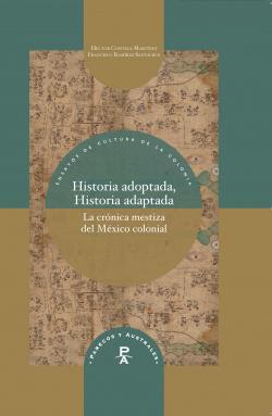 Historia adoptada, historia adaptada: cronica mestiza mexic