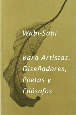 Wabi-sabi para artistas, diseñadores y filosofos