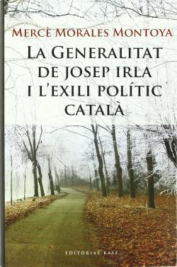 La Generalitat de Josep Irla i l'exili polític català