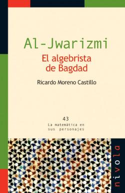 Al-Jwarizmi. El algebrista de Bagdad