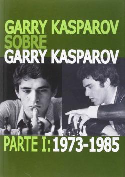 Garry Kasparov sobre Garry Kasparov 1973-1985