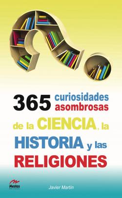 365 cuestiones asombrosas de la ciencia, historia y las religiones
