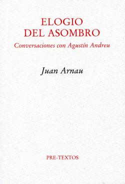ELOGIO DEL ASOMBRO CONVERSACIONES CON AGUSTIN ANDREU