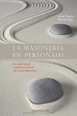 La masonería en persona(s). La experiencia masónica a través de sus protagonistas