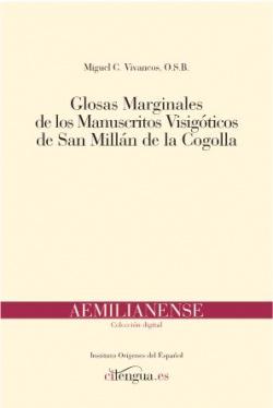 GLOSAS MARGINALES DE LOS MANUSCRITOS VISIGÓTICOS DE SAN MILLÁN DE LA COGOLLA