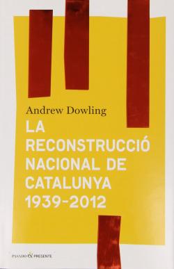 LA RECONSTRUCCIó NACIONAL DE CATALUNYA 1939- 2012