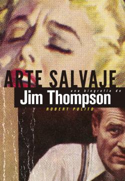 Arte salvaje una biografía de Jim Thompsom