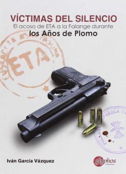 Victimas silencio: El acoso de ETA a la Falange durante los años de Plomo
