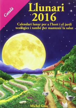 Llunari 2016:calendari lunar per l'hort i el jardi