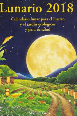 Lunario: calendario lunar para el huerto y el jardin 2018
