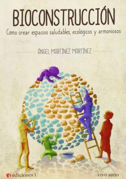 BIOCONSTRUCCION. COMO CREAR ESPACIOS SALUDABLES,ECOLOGICOS