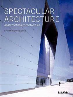 Spectacular architecture:arquitectura espectacular