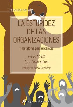 LA ESTUPIDEZ DE LAS ORGANIZACIONES 7 METAFORAS PARA EL CAMBI