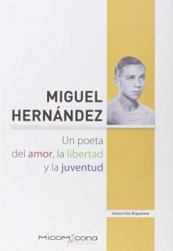 Miguel hernandez. Poeta del amor liberta y la juventud