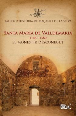 Santa Maria de Valldemaria, 1146-1580. El monestir desconegut