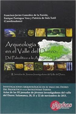 Investigaciones Arqueológicas en el Valle del Duero: Del Paleolítico a la Antigüedad Tardía.