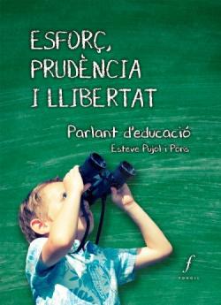 Esforç prudencia i llibertat: parlant d´educació