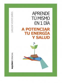 APRENDE TU MISMO: A POTENCIAR TU ENERGIA Y SALUD