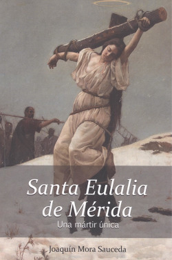 SANTA EULALIA DE MERIDA, UNA MARTIR ÚNICA
