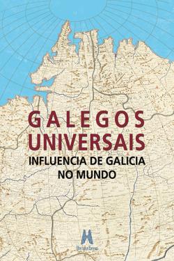Galegos universais. Influencia de Galicia no mundo