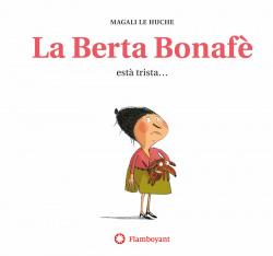 LA BERTA BONAFÈ ESTÀ TRISTA