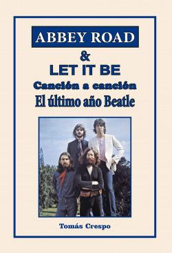 Abbey Road & Let It Be. Canción a canción. El último año Beatle.