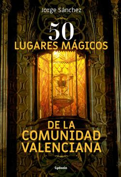 50 lugares mágicos de la Comunidad Valenciana