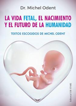 La vida fetal, el nacimiento y el futuro de la humanidad