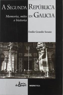Segunda República en Galicia memoria mito e historia