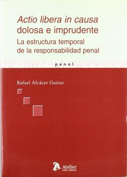 Actio libera in causa dolosa e imprudente: la estructura temporal de la responsabilidad penal