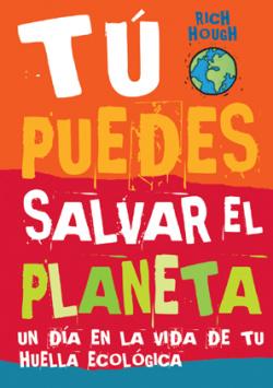 Tú puedes salvar el planeta. Un día en la vida de tu huella ecológica
