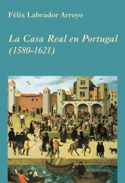 CASA REAL EN PORTUGAL (1580-1621)