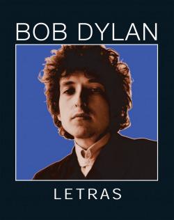 Bob Dylan. Letras 1962-2001