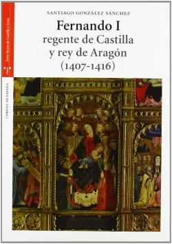 Fernando I, regente de Castilla y rey de Aragón (1407-1416)
