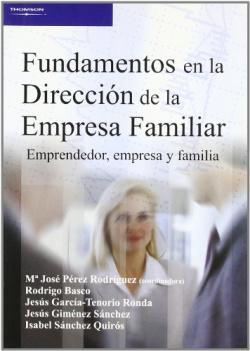 FUNDAMENTOS EN LA DIRECCION DE LA EMPRESA FAMILIAR. Emprendedor, empresa y familia