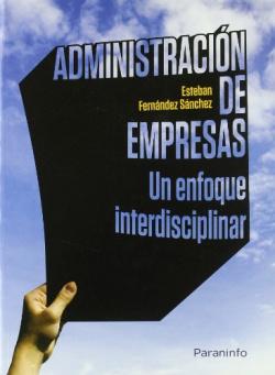 Administración de empresas: un enfoque interdisciplinar