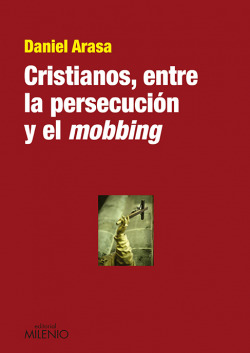 Cristianos, entre la persecución y el mobbing