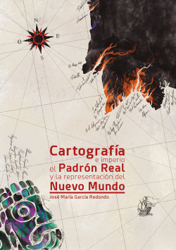 CARTOGRAFÍA E IMPERIO EL PADRÓN REAL Y LA REPRESENTACIÓN DEL NUEVO MUNDO