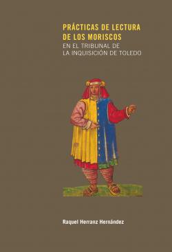 PRÁCTICAS DE LECTURA DE LOS MORISCOS EN EL TRIBUNAL DE LA INQUISICIÓN DE TOLEDO