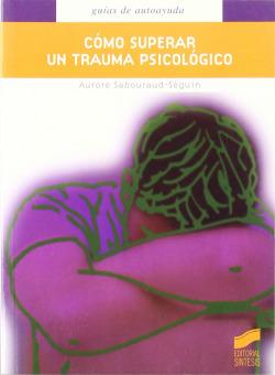 4.COMO SUPERAR UN TRAUMA PSICOLOGICO.(GUIAS AUTOAYUDA)