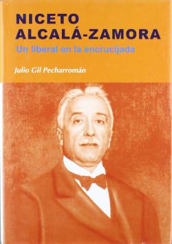 NICETO ALCALA ZAMORA.LIBERAL EN LA ENCRUCIJADA